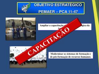 Ampliar a capacitação científico-tecnológica da Aeronáutica.