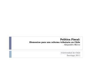 Política Fiscal: Elementos para una reforma tributaria en Chile  Alejandro Micco