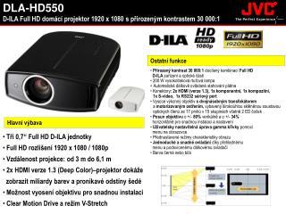 •  Přirozený kontrast 30 000:1  docílený kombinací  Full HD   D-ILA  zařízení a optické části