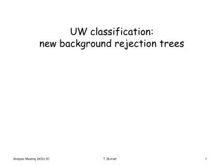 UW classification: new background rejection trees
