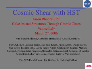 Cosmic Shear with HST Jason Rhodes, JPL Galaxies and Structures Through Cosmic Times Venice Italy