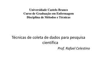 Universidade Castelo Branco Curso de Graduação em Enfermagem Disciplina de Métodos e Técnicas