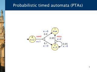 Probabilistic timed automata (PTAs)