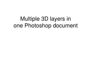 Multiple 3D layers in  one Photoshop document