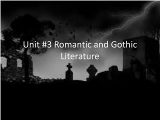 Unit #3 Romantic and Gothic Literature