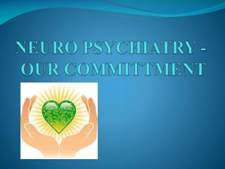 NEURO PSYCHIATRY -  OUR COMMITTMENT