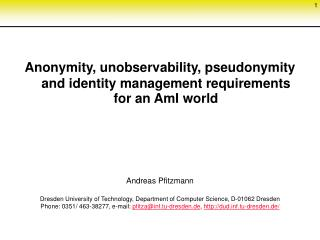 Anonymity, unobservability, pseudonymity and identity management requirements  for an AmI world