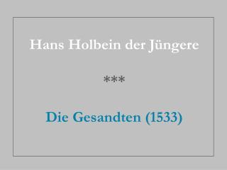 Hans Holbein der Jüngere *** Die Gesandten (1533)