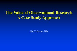 The Value of Observational Research A Case Study Approach