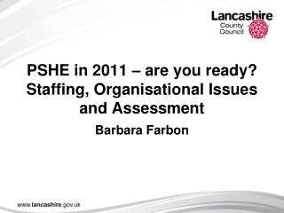 PSHE in 2011 – are you ready? Staffing, Organisational Issues and Assessment