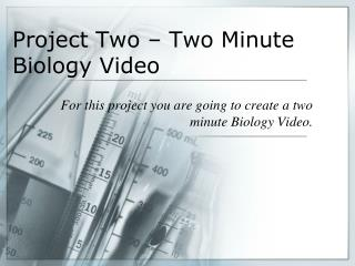 Project Two – Two Minute Biology Video