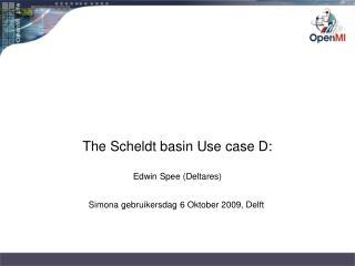 The Scheldt basin Use case D: Edwin Spee (Deltares) Simona gebruikersdag 6 Oktober 2009, Delft
