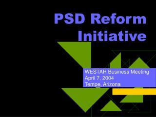 PSD Reform Initiative