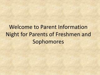 Welcome to Parent Information Night for Parents of Freshmen and Sophomores