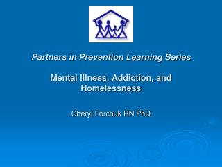 Partners in Prevention Learning Series Mental Illness, Addiction, and Homelessness