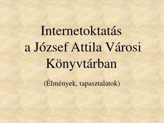 Internetoktatás  a József Attila Városi Könyvtárban