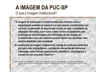 A IMAGEM DA PUC-SP O que é imagem institucional?