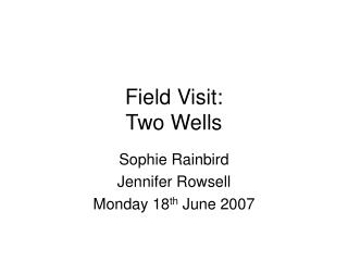 Field Visit: Two Wells
