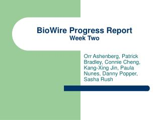 BioWire Progress Report Week Two