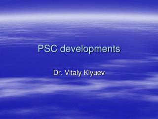 PSC developments
