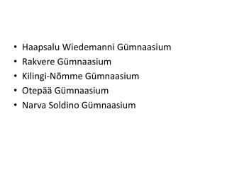Haapsalu Wiedemanni G mnaasium Rakvere G mnaasium Kilingi-N mme G mnaasium Otep   G mnaasium Narva Soldino G mnaasium