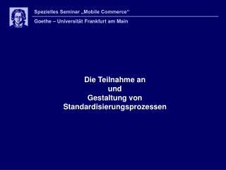 Die Teilnahme an  und  Gestaltung von  Standardisierungsprozessen