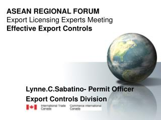 ASEAN REGIONAL FORUM Export Licensing Experts Meeting Effective Export Controls