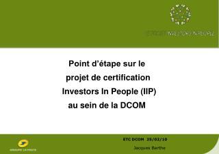 Point d��tape sur le   projet de certification   Investors In People (IIP) au sein de la DCOM