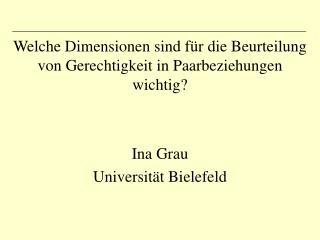 Welche Dimensionen sind für die Beurteilung von Gerechtigkeit in Paarbeziehungen wichtig? Ina Grau