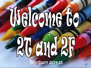 Welcome to  2T and 2F