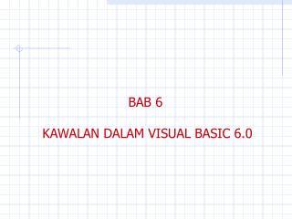 BAB 6  KAWALAN DALAM VISUAL BASIC 6.0