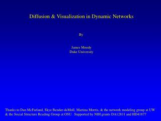 Diffusion & Visualization in Dynamic Networks By  James Moody Duke University