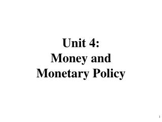 Unit 4:  Money and  Monetary Policy