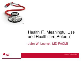 Health IT, Meaningful Use and Healthcare Reform