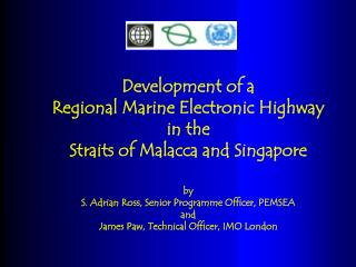 Development of a  Regional Marine Electronic Highway in the  Straits of Malacca and Singapore by