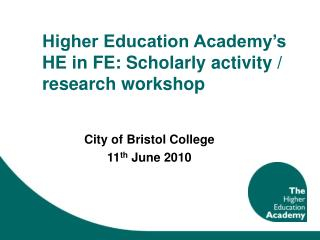Higher Education Academy's HE in FE: Scholarly activity / research workshop