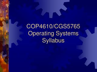 COP4610/CGS5765  Operating Systems Syllabus