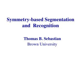 Symmetry-based Segmentation and  Recognition