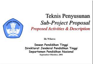 Teknis Penyusunan Sub-Project Proposal Proposed Activities & Description