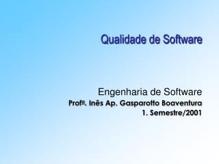 Qualidade de Software    Engenharia de Software  Profa. In s Ap. Gasparotto Boaventura 1. Semestre