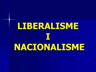 LIBERALISME  I  NACIONALISME