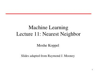 Machine Learning Lecture 11:  Nearest Neighbor