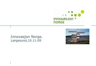 Innovasjon Norge. Langesund,10.11.09