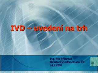 IVD � uveden� na trh