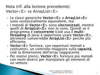 Nota  (rif.  alla lezione precedente): Vector <E > vs  ArrayList <E>