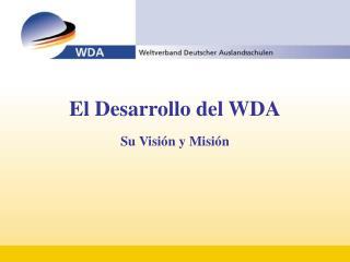 El Desarrollo del WDA Su Visión y Misión