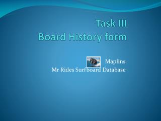 Task III Board History form