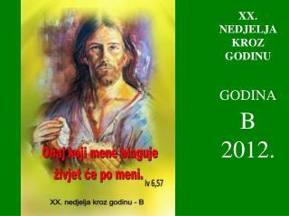 X X . NEDJELJA KROZ GODINU GODINA   B   2012.