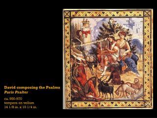 David composing the Psalms Paris Psalter ca. 950-970 tempera on vellum  14 1/8 in. x 10 1/4 in.