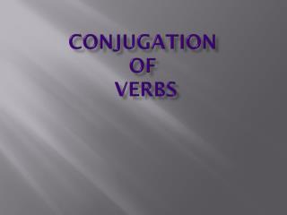 Conjugation of  Verbs